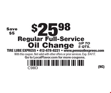 $25.98 Regular Full-Service Oil Change. Up to 5 qts. Save $5. With this coupon. Not valid with other offers or prior services. Exp. 8/4/17. Go to LocalFlavor.com for more coupons.