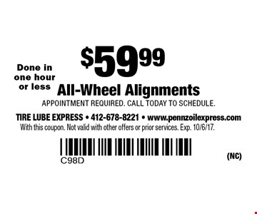 $59.99 All-Wheel Alignments. Appointment required. Call today to schedule. Done in one hour or less. With this coupon. Not valid with other offers or prior services. Exp. 10/6/17.
