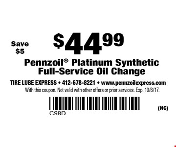 $44.99 Pennzoil Platinum Synthetic Full-Service Oil Change. Save $5. With this coupon. Not valid with other offers or prior services. Exp. 10/6/17.