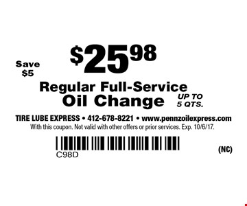 $25.98 Regular Full-Service Oil Change. Save $5. Up to 5 qts. With this coupon. Not valid with other offers or prior services. Exp. 10/6/17.