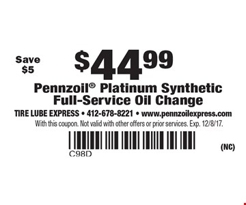 $44.99 Pennzoil Platinum Synthetic Full-Service Oil Change Save $5. With this coupon. Not valid with other offers or prior services. Exp. 12/8/17.