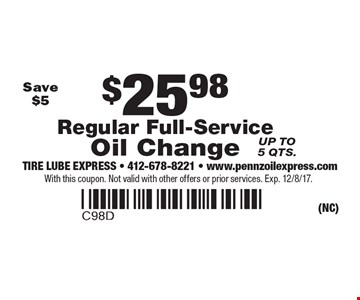 $25.98 Regular Full-Service Oil Change Save $5 Up to 5 qts. With this coupon. Not valid with other offers or prior services. Exp. 12/8/17.