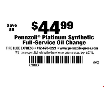 $44.99 Pennzoil Platinum Synthetic Full-Service Oil Change. Save $5. With this coupon. Not valid with other offers or prior services. Exp. 2/2/18.