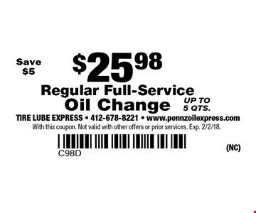 $25.98 Regular Full-Service Oil Change Save $5 Up to 5 qts. With this coupon. Not valid with other offers or prior services. Exp. 2/2/18.