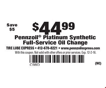 $44.99 Pennzoil Platinum Synthetic Full-Service Oil Change Save $5. With this coupon. Not valid with other offers or prior services. Exp. 12-2-16.