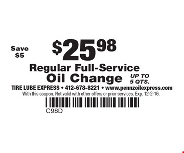 $25.98 Regular Full-Service Oil Change. Up to 5 qts. With this coupon. Not valid with other offers or prior services. Exp. 12-2-16.