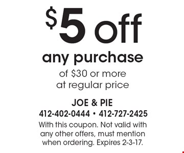 $5 off any purchase of $30 or more at regular price. With this coupon. Not valid with any other offers, must mention when ordering. Expires 2-3-17.