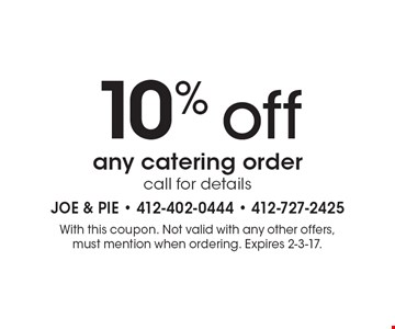 10% off any catering order, call for details. With this coupon. Not valid with any other offers, must mention when ordering. Expires 2-3-17.