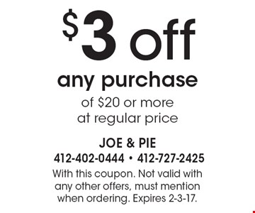 $3 off any purchase of $20 or more at regular price. With this coupon. Not valid with any other offers, must mention when ordering. Expires 2-3-17.