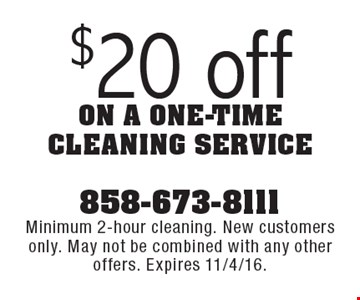 $20 off on a one-time cleaning service. Minimum 2-hour cleaning. New customers only. May not be combined with any other offers. Expires 11/4/16.