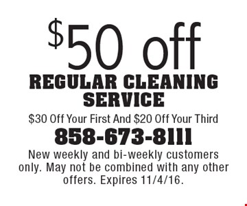 $50 off regular cleaning service $30 Off Your First And $20 Off Your Third. New weekly and bi-weekly customers only. May not be combined with any other offers. Expires 11/4/16.