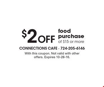 $2 Off food purchase of $15 or more. With this coupon. Not valid with other offers. Expires 10-28-16.