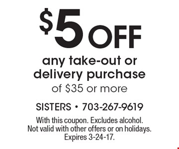 $5 off any take-out or delivery purchase of $35 or more. With this coupon. Excludes alcohol. Not valid with other offers or on holidays. Expires 3-24-17.