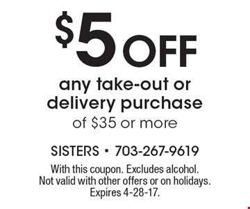 $5 off any take-out or delivery purchase of $35 or more. With this coupon. Excludes alcohol. Not valid with other offers or on holidays. Expires 4-28-17.