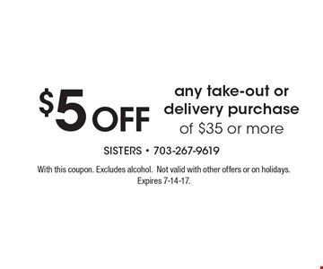 $5 off any take-out or delivery purchase of $35 or more. With this coupon. Excludes alcohol. Not valid with other offers or on holidays. Expires 7-14-17.