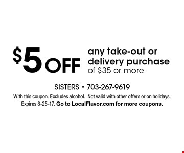 $5 off any take-out or delivery purchase of $35 or more. With this coupon. Excludes alcohol.Not valid with other offers or on holidays. Expires 8-25-17. Go to LocalFlavor.com for more coupons.