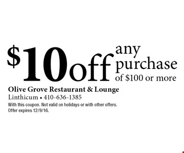 $10 off any purchase of $100 or more. With this coupon. Not valid on holidays or with other offers. Offer expires 12/9/16.