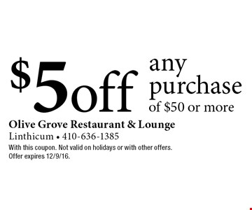 $5 off any purchase of $50 or more. With this coupon. Not valid on holidays or with other offers. Offer expires 12/9/16.