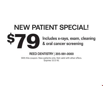 $79 New Patient Special - Includes x-rays, exam, cleaning & oral cancer screening. With this coupon. New patients only. Not valid with other offers. Expires 12-2-16.