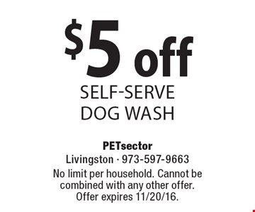 $5 off self-serve dog wash. No limit per household. Cannot be combined with any other offer. Offer expires 11/20/16.