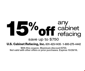 15% off any cabinet refacing. Save up to $750. With this coupon. Maximum discount $750. Not valid with other offers or prior purchases. Expires 10/28/16.