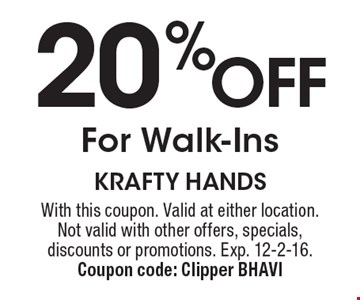 20% OFF For Walk-Ins. With this coupon. Valid at either location. Not valid with other offers, specials, discounts or promotions. Exp. 12-2-16. Coupon code: Clipper BHAVI