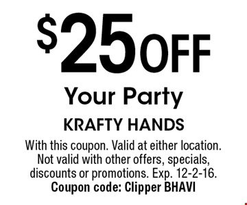 $25 Off Your Party. With this coupon. Valid at either location. Not valid with other offers, specials, discounts or promotions. Exp. 12-2-16. Coupon code: Clipper BHAVI