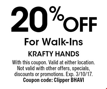 20% off for walk-ins. With this coupon. Valid at either location. Not valid with other offers, specials, discounts or promotions. Exp. 3/10/17. Coupon code: Clipper BHAVI