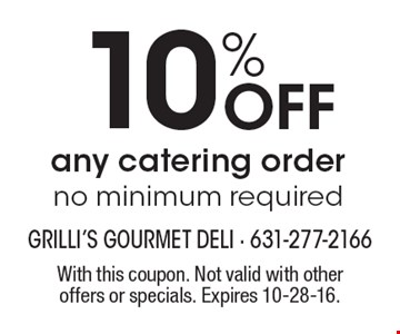 10% off any catering order, no minimum required. With this coupon. Not valid with other offers or specials. Expires 10-28-16.