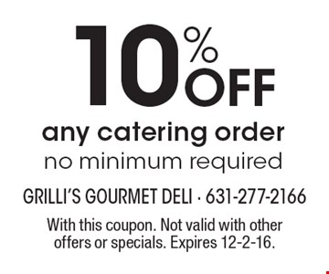 10% Off Any Catering Order. No minimum required. With this coupon. Not valid with other offers or specials. Expires 12-2-16.