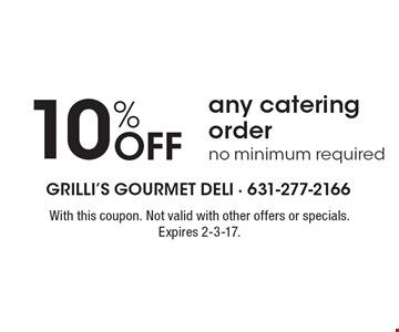 10% Off any catering order. No minimum required. With this coupon. Not valid with other offers or specials. Expires 2-3-17.