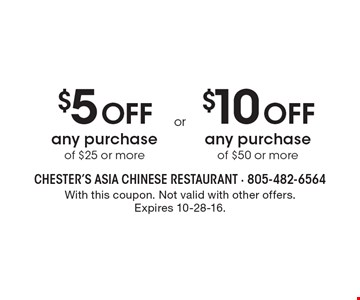 $5 Off any purchase of $25 or more. $10 Off any purchase of $50 or more. . With this coupon. Not valid with other offers. Expires 10-28-16.