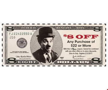 $8 off any purchase of $22 or more. With this Clipper coupon. Cannot be combined with any other offers or in-store discounts. Dine in only.