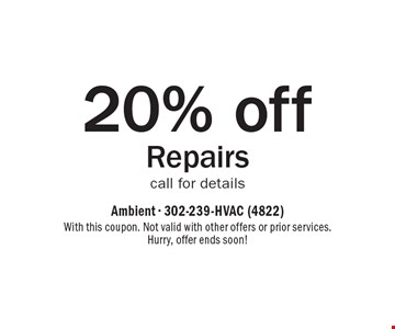 20% off Repairs. Call for details. With this coupon. Not valid with other offers or prior services. Hurry, offer ends soon!