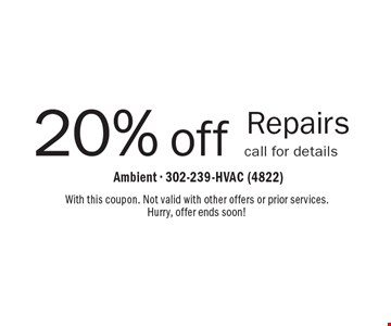 20% off Repairs call for details. With this coupon. Not valid with other offers or prior services. Hurry, offer ends soon!