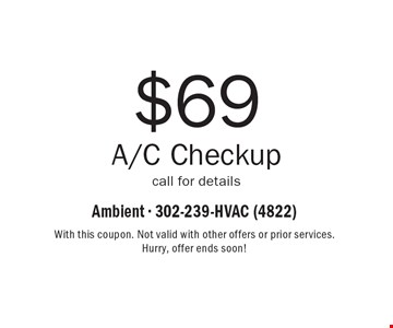 $69 A/C Check up. Call for details. With this coupon. Not valid with other offers or prior services. Hurry, offer ends soon!
