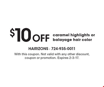 $10 off caramel highlights or balayage hair color. With this coupon. Not valid with any other discount, coupon or promotion. Expires 2-3-17.