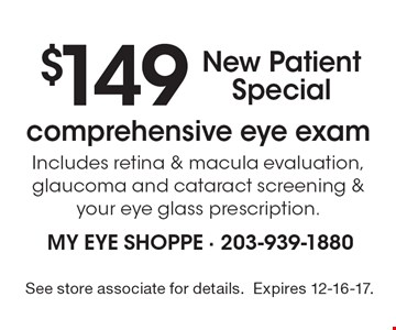 New Patient Special: $149 comprehensive eye exam - Includes retina & macula evaluation, glaucoma and cataract screening & your eye glass prescription. See store associate for details.Expires 12-16-17.