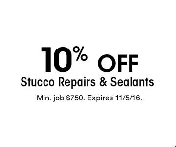10% off Stucco Repairs & Sealants. Min. job $750. Expires 11/5/16.