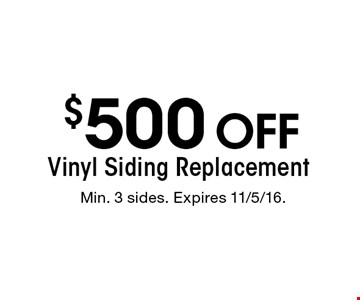 $500 off Vinyl Siding Replacement. Min. 3 sides. Expires 11/5/16.
