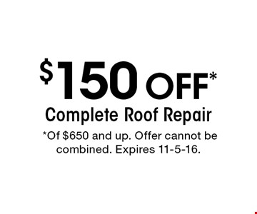 $150 off* Complete Roof Repair. *Of $650 and up. Offer cannot be combined. Expires 11-5-16.