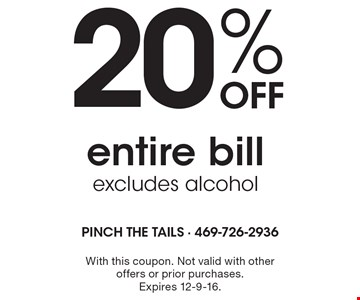 20% Off entire bill, excludes alcohol. With this coupon. Not valid with other offers or prior purchases. Expires 12-9-16.