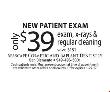New patient exam. Exam, x-rays & regular cleaning only $39. Save $151. Cash patients only. Must present coupon at time of appointment. Not valid with other offers or discounts. Offer expires 1-27-17.