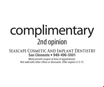 complimentary 2nd opinion. Must present coupon at time of appointment. Not valid with other offers or discounts. Offer expires 3-3-17.