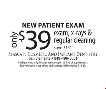 New patient exam only. Only $39 exam, x-rays & regular cleaning. Save $151. Cash patients only. Must present coupon at time of appointment. Not valid with other offers or discounts. Offer expires 5-5-17.
