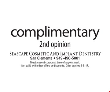 Complimentary 2nd opinion. Must present coupon at time of appointment. Not valid with other offers or discounts. Offer expires 5-5-17.