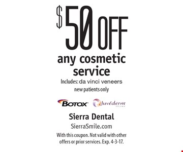 $50 off any cosmetic service. Includes: da vinci veneers. New patients only. With this coupon. Not valid with other offers or prior services. Exp. 4-3-17.