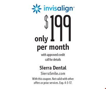 Only $199 per month invisalign with approved credit. Call for details. With this coupon. Not valid with other offers or prior services. Exp. 4-3-17.