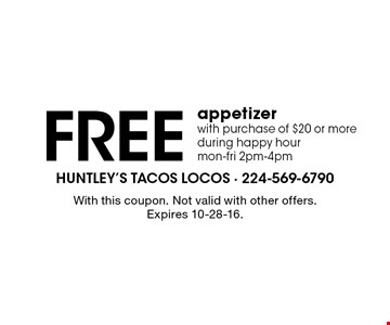 Free appetizer with purchase of $20 or more. During happy hour. Mon-Fri 2pm-4pm. With this coupon. Not valid with other offers. Expires 10-28-16.