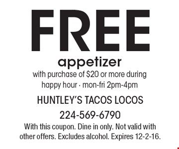 Free appetizer with purchase of $20 or more during happy hour - mon-fri 2pm-4pm. With this coupon. Dine in only. Not valid with other offers. Excludes alcohol. Expires 12-2-16.